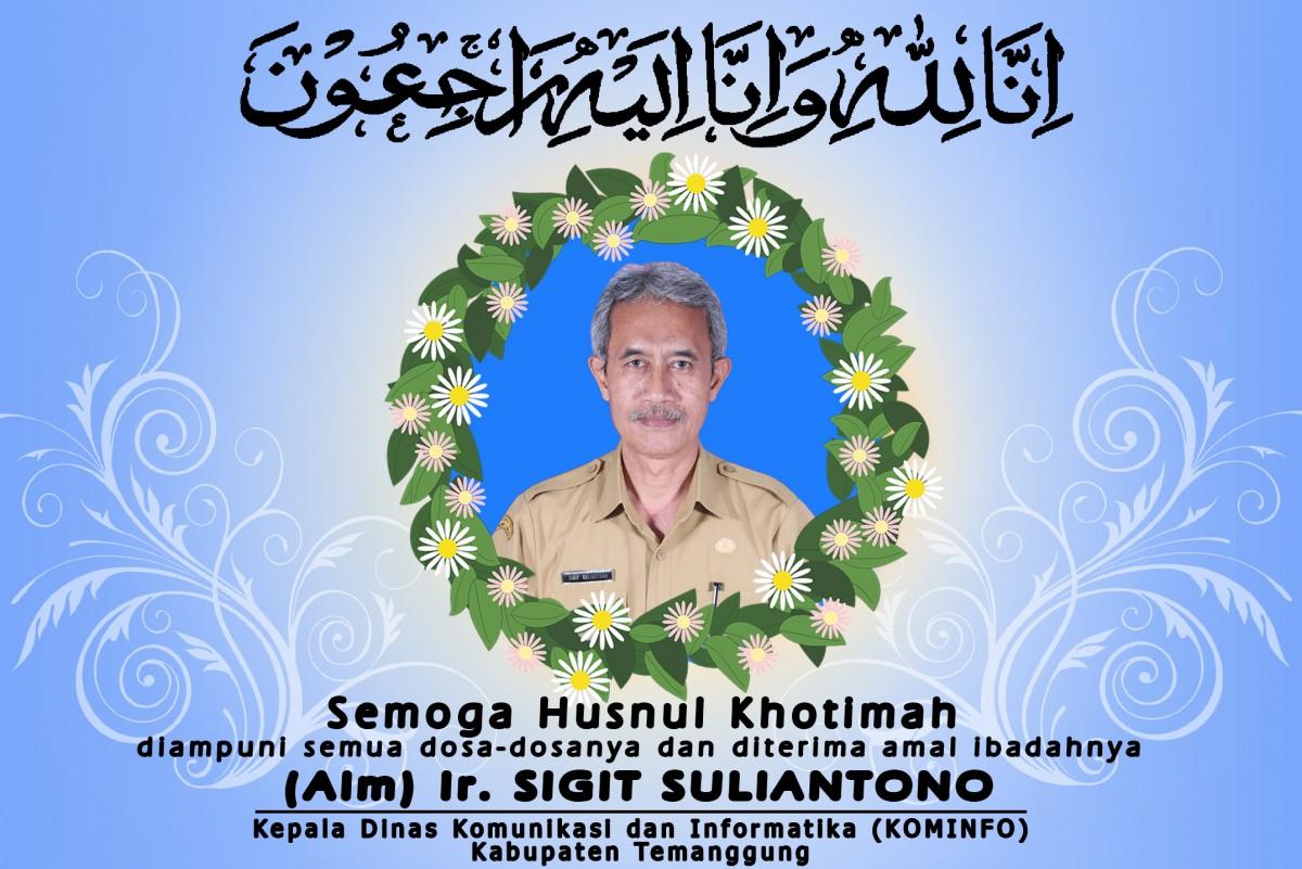 Ir. Sigit Suliantono Kepala Dinas Kominfo Kabupaten Temanggung Berpulang